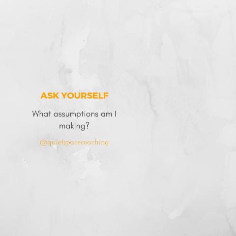 What assumptions am I making